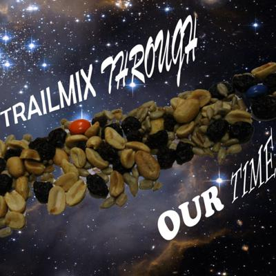 Trail Mix Through Our Time