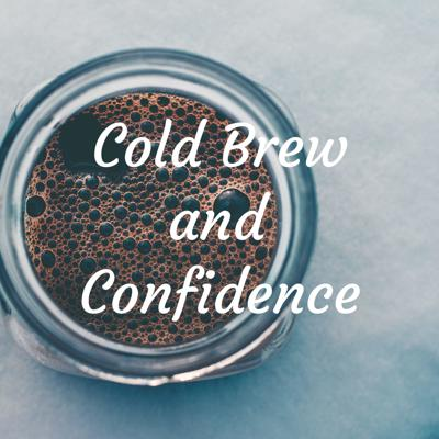 Cold Brew and Confidence