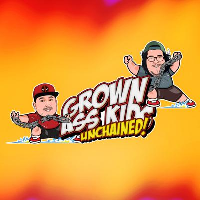Grown Ass Kids Unchained