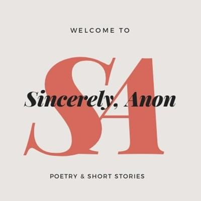 Sincerely, Anon | Poetry & Short Stories