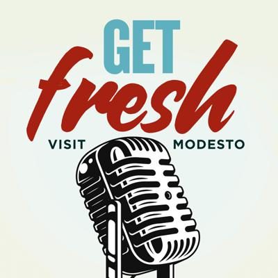 This is the Get Fresh podcast brought to you by Visit Modesto.