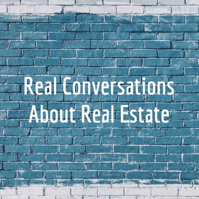Real Conversations About Real Estate