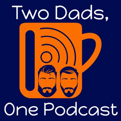 Two Dads, One Podcast