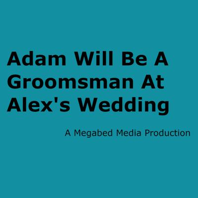 Adam is out to not be another usher at another wedding. Alex, his best shot, does not make it easy on him