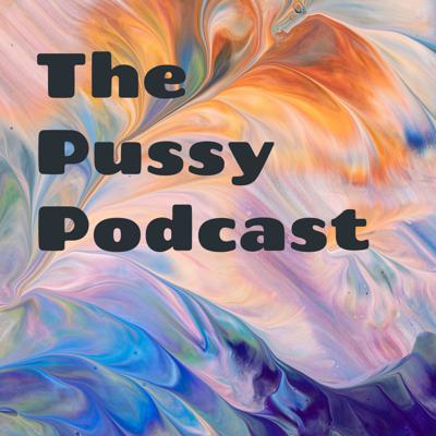 The Pussy Podcast