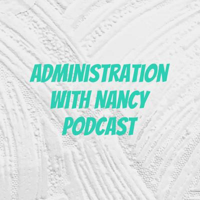 Administration with Nancy Podcast