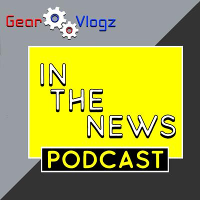 Gear Vlogz In The News Podcast