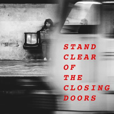 Stand Clear of the Closing Doors