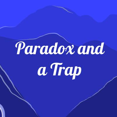 Paradox and a Trap