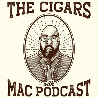 The Cigars with Mac Podcast
