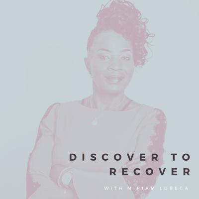 Discover to Recover with Miriam Lubega