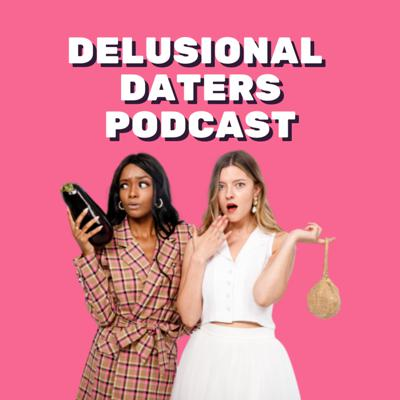 Delusional Daters Podcast