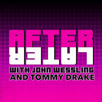 After Later with John Wessling and Tommy Drake