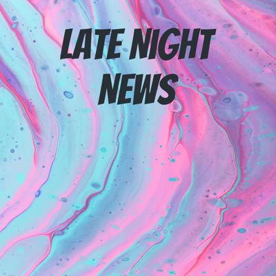 Late Night News