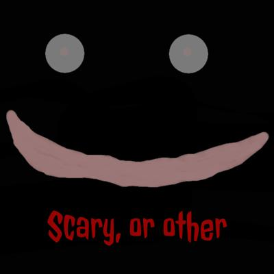 Scary, or other