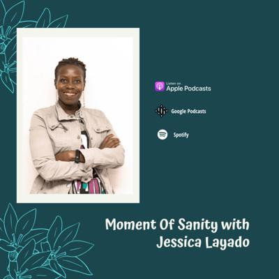 Moment Of Sanity With Jessica Layado