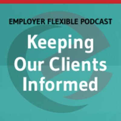 Employer Flexible Podcast – Keeping Our Clients Informed