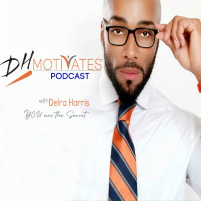 DH MOTIVATES with Delra Harris