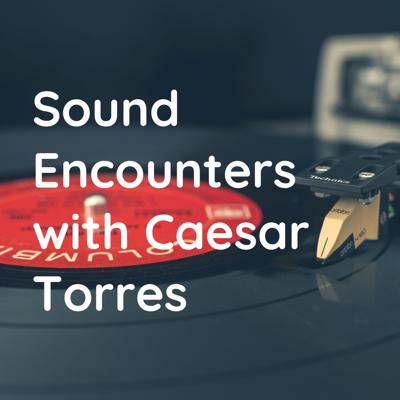 Sound Encounters with Caesar Torres