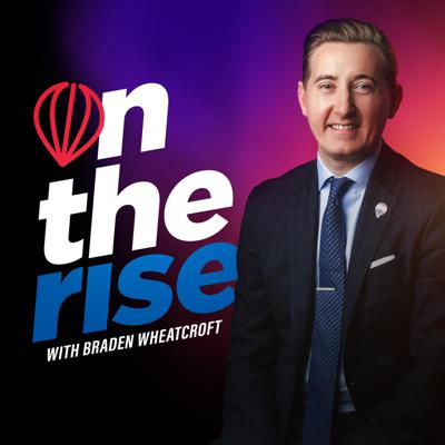 On The Rise with Braden Wheatcroft