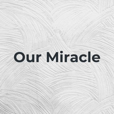 Our Miracle: The Invisible Glue