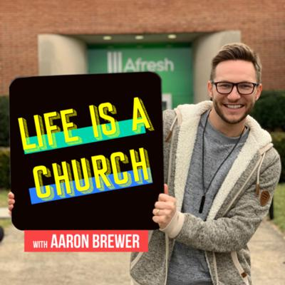 Life is a Church with Aaron Brewer