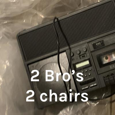 2 Bro's 2 Chairs