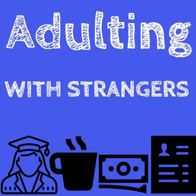 Adulting With Strangers