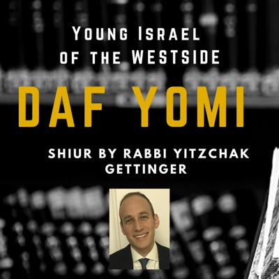 Daf Yomi and Parsha shiurim given by Rabbi Yitzchack Gettinger of Young Israel of the Westside