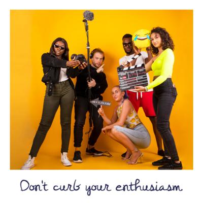 Don't Curb Your Enthusiasm