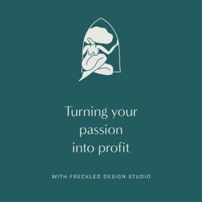 Turning you passion into profit with Freckled Design Studio