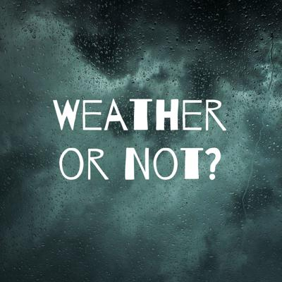 Weather or Not?
