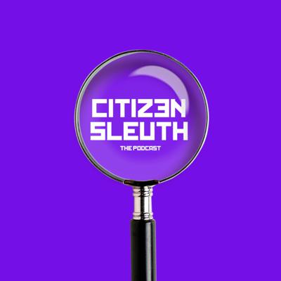 Citizen Sleuth The Podcast