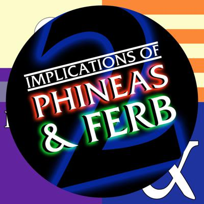 Implications of Phineas and Ferb