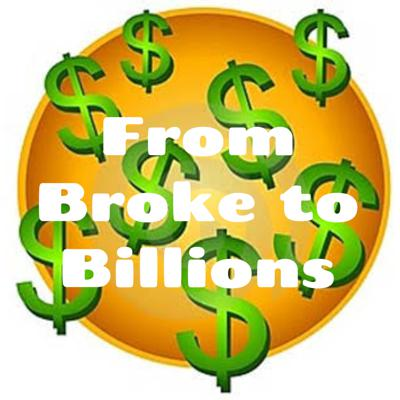 From Broke to Billions