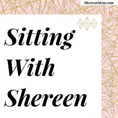 Sitting with Shereen