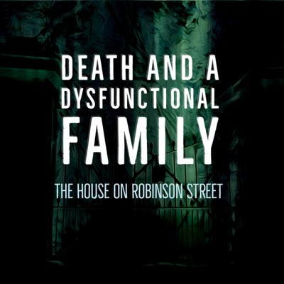 Death and a Dysfunctional Family: The House on Robinson Street