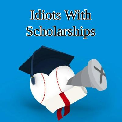 Idiots With Scholarships