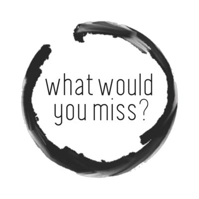 What Would You Miss?