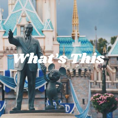 What's This : Disney Edition Podcast