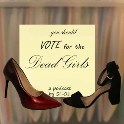 You Should VOTE for the Dead Girls