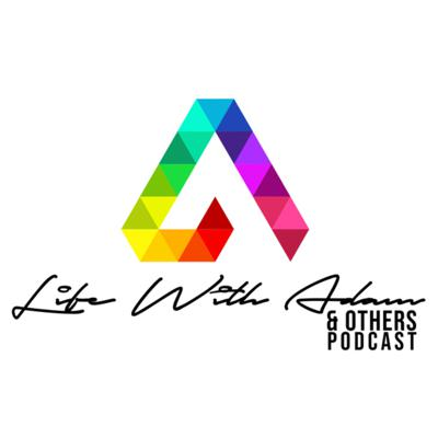 Life With Adam & Others Podcast