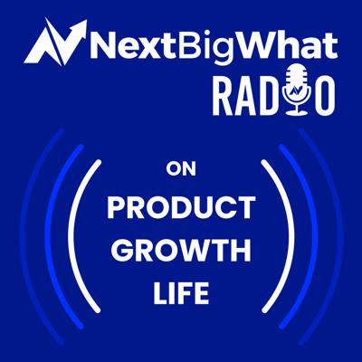 NextBigWhat on Product, Growth & Life!