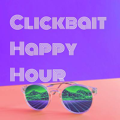 Clickbait Happy Hour