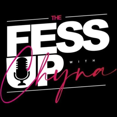 "Welcome To ""The Fessup w/ Chyna"" My Name Is Chyna And I'm From The Bronx, NY. My Podcast Covers Personal Stories, Hot Topics, Celebrity/World News, Upcoming Artists, Entrepreneurs With Business, And Many More.. Stay Tuned♥️   If You Have A Topic You Would Like Me To Cover, Would Like To Be Interviewed, Have Any Questions or Suggestions Please Email Me chynathefessup@gmail.com   Youtube: https://youtube.com/c/ChynaFrazier Facebook: https://www.facebook.com/thefessup.withchyna.5 Instagram: https://instagram.com/thefessup?igshid=vtbq0dcx7o8b Support this podcast: https://anchor.fm/thefessupwithchyna/support"