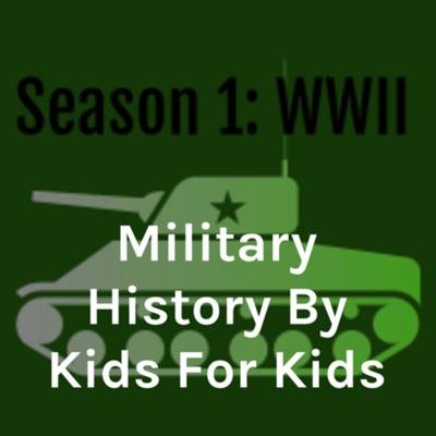 Military History By Kids For Kids