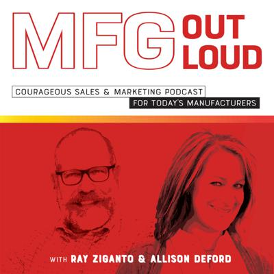 The podcast that tees up courageous sales and marketing conversations for today's manufacturers who want to GET REAL — expertise, exchange, and exposure in just 30 minutes a week.  Hosted by Ray Ziganto (Manufacturing Unicorn at Linara International) and Allison DeFord (Trailblazer at Felt Marketing).