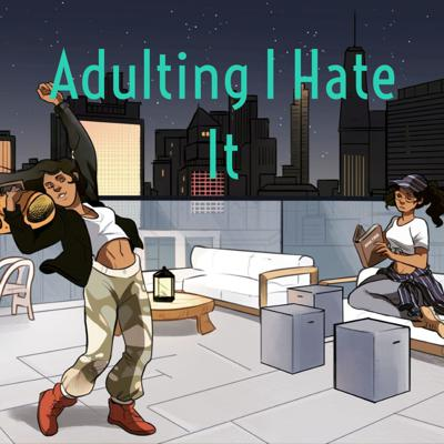 Adulting I Hate It