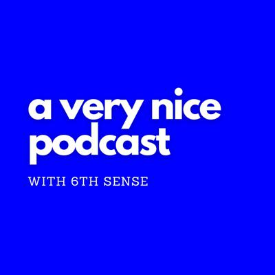 A Very Nice Podcast with 6th Sense