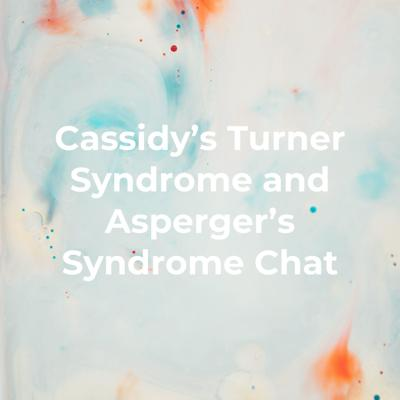 Cassidy's Turner Syndrome and Asperger's Syndrome Chat